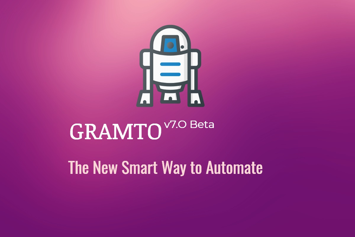 Introducing Gramto 7 0 beta – The New Smart way to Automate