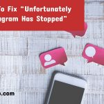 "How To Fix ""Unfortunately Instagram Has Stopped"""