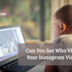 Can You See Who Viewed Your Instagram Videos?