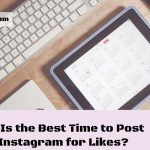 When Is the Best Time to Post on Instagram for Likes