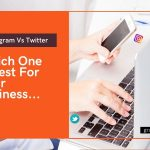 Instagram Vs Twitter - Which One Is Best For Your Business